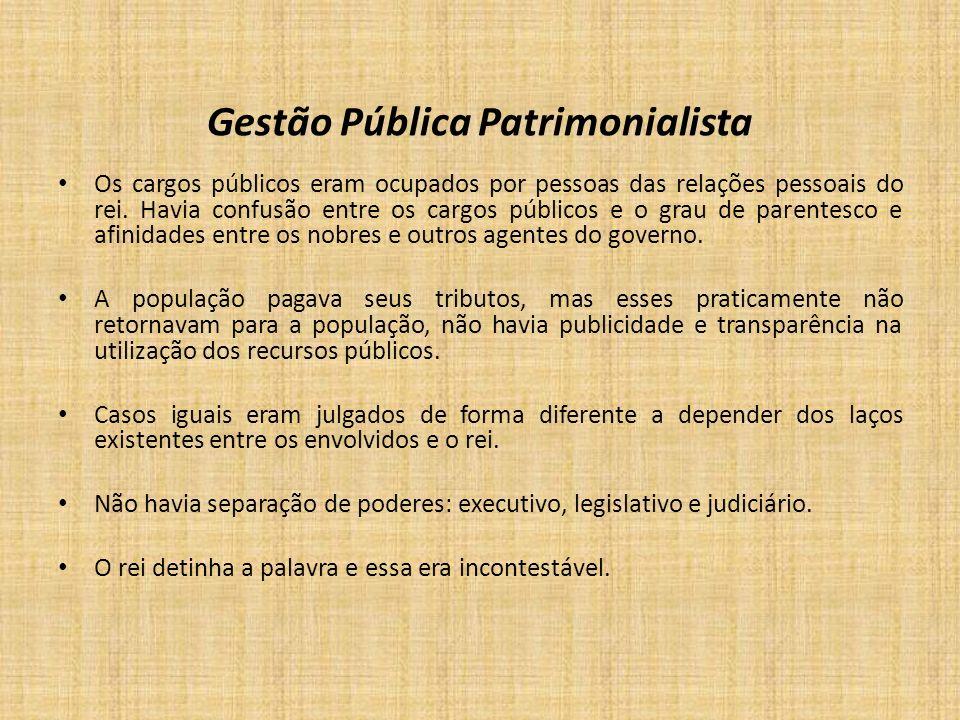 Gestão Pública Patrimonialista Os cargos públicos eram ocupados por pessoas das relações pessoais do rei. Havia confusão entre os cargos públicos e o