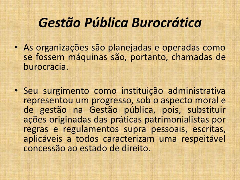 Gestão Pública Burocrática As organizações são planejadas e operadas como se fossem máquinas são, portanto, chamadas de burocracia. Seu surgimento com