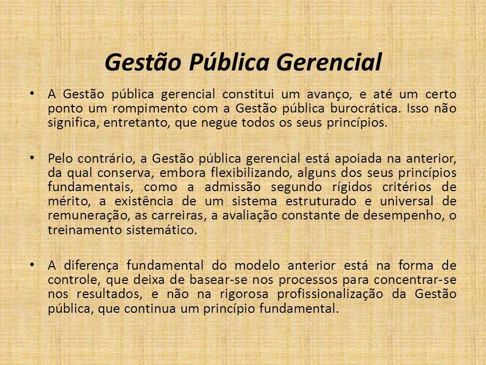 Gestão Pública Gerencial A Gestão pública gerencial constitui um avanço, e até um certo ponto um rompimento com a Gestão pública burocrática. Isso não