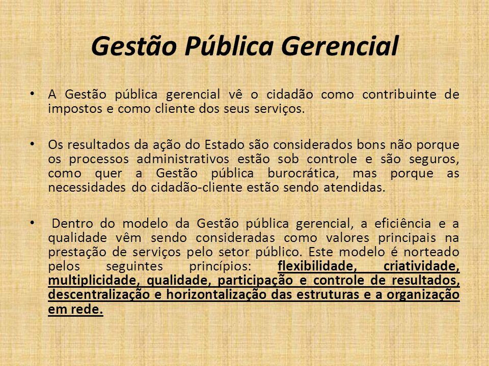 Gestão Pública Gerencial A Gestão pública gerencial vê o cidadão como contribuinte de impostos e como cliente dos seus serviços. Os resultados da ação