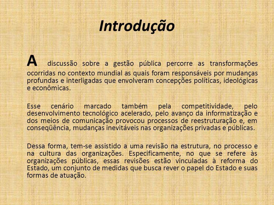 Introdução A discussão sobre a gestão pública percorre as transformações ocorridas no contexto mundial as quais foram responsáveis por mudanças profun