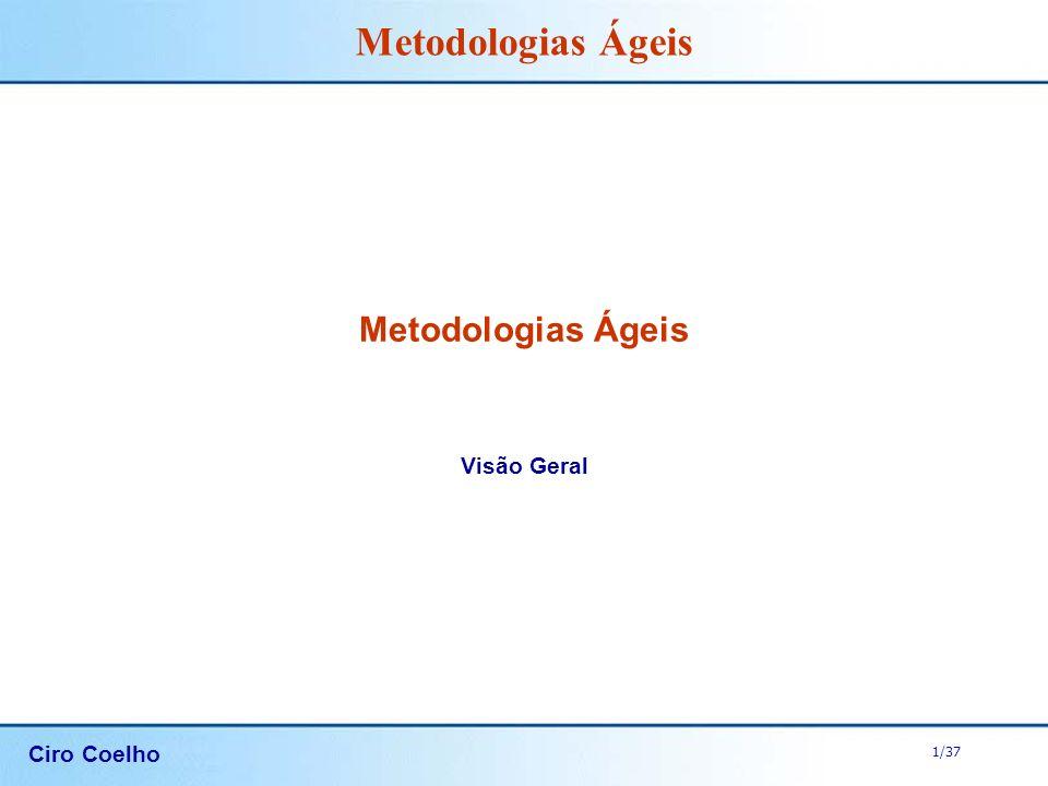 Ciro Coelho 1/37 Metodologias Ágeis Visão Geral