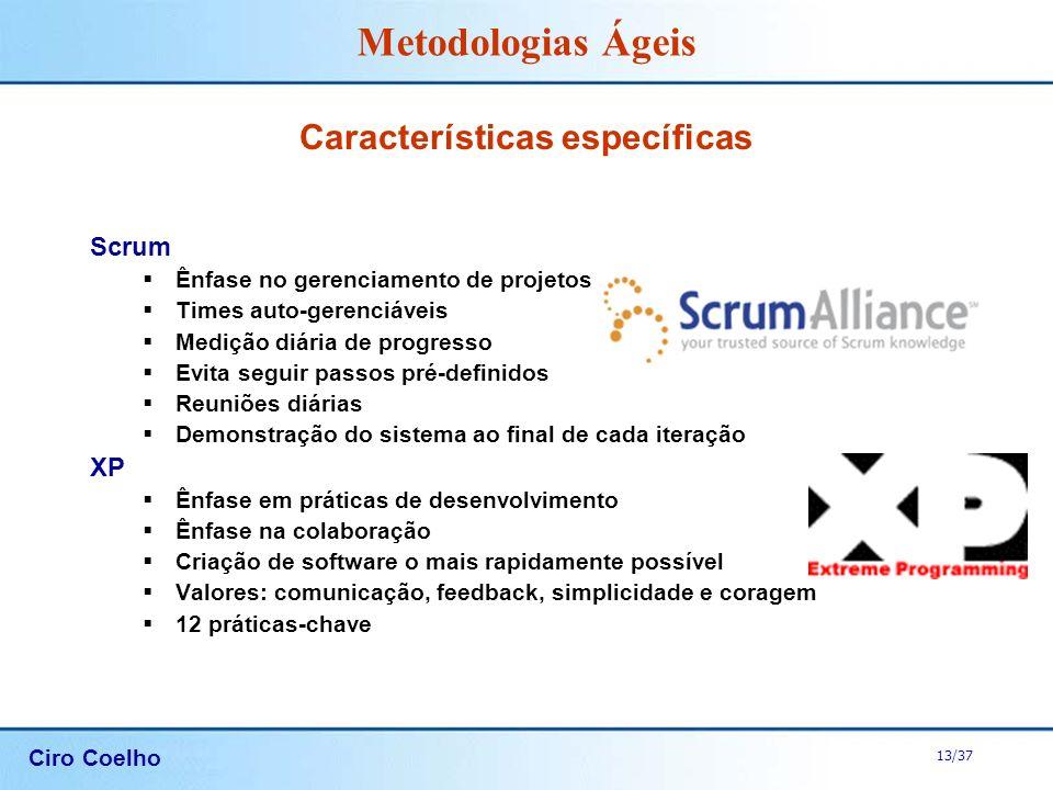 Ciro Coelho 13/37 Metodologias Ágeis Características específicas Scrum Ênfase no gerenciamento de projetos Times auto-gerenciáveis Medição diária de p