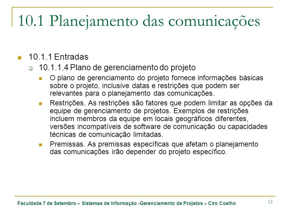 Faculdade 7 de Setembro – Sistemas de Informação -Gerenciamento de Projetos – Ciro Coelho 13 10.1 Planejamento das comunicações 10.1.1 Entradas 10.1.1