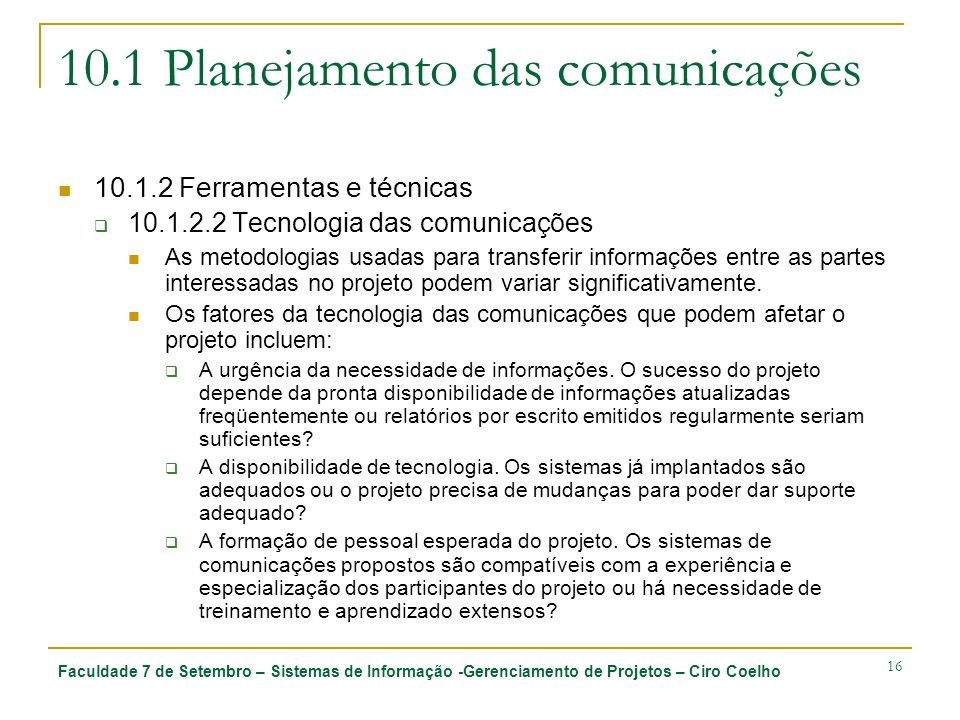 Faculdade 7 de Setembro – Sistemas de Informação -Gerenciamento de Projetos – Ciro Coelho 16 10.1 Planejamento das comunicações 10.1.2 Ferramentas e t