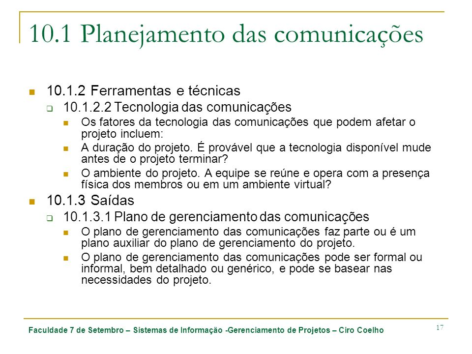 Faculdade 7 de Setembro – Sistemas de Informação -Gerenciamento de Projetos – Ciro Coelho 17 10.1 Planejamento das comunicações 10.1.2 Ferramentas e t