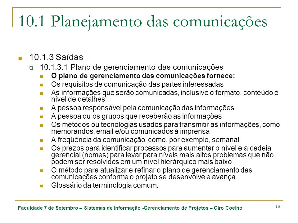Faculdade 7 de Setembro – Sistemas de Informação -Gerenciamento de Projetos – Ciro Coelho 18 10.1 Planejamento das comunicações 10.1.3 Saídas 10.1.3.1