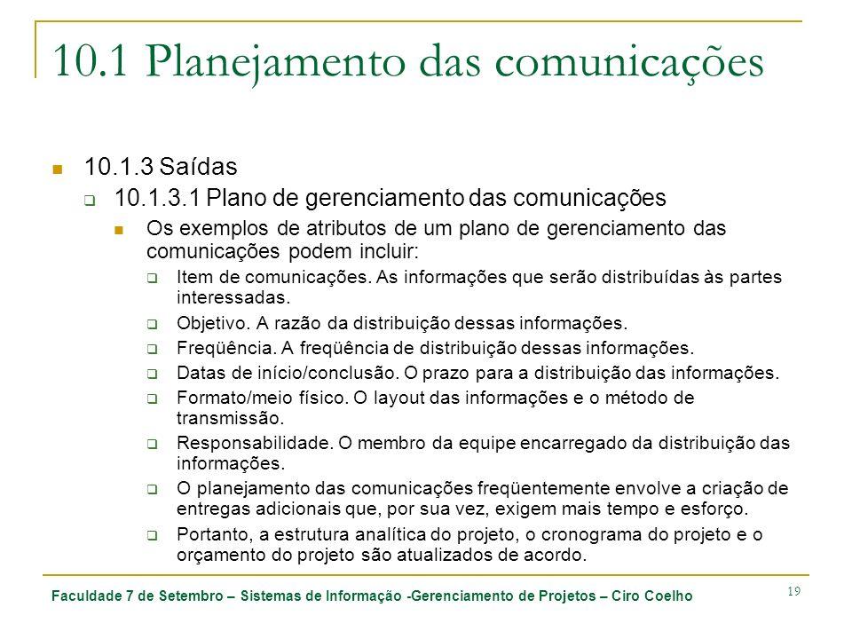 Faculdade 7 de Setembro – Sistemas de Informação -Gerenciamento de Projetos – Ciro Coelho 19 10.1 Planejamento das comunicações 10.1.3 Saídas 10.1.3.1