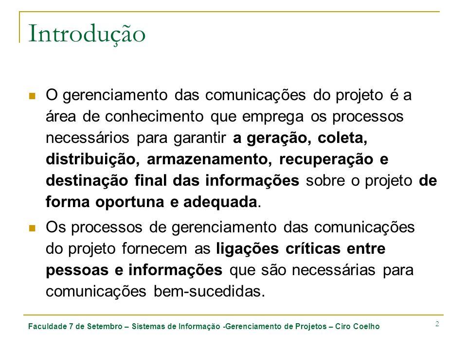 Faculdade 7 de Setembro – Sistemas de Informação -Gerenciamento de Projetos – Ciro Coelho 2 Introdução O gerenciamento das comunicações do projeto é a