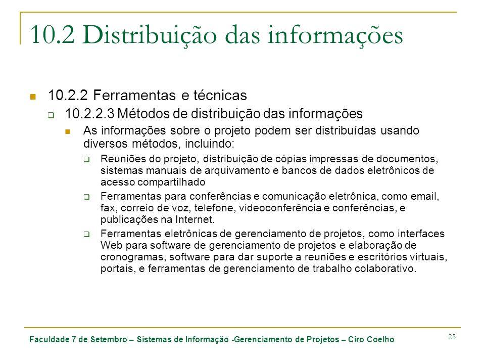 Faculdade 7 de Setembro – Sistemas de Informação -Gerenciamento de Projetos – Ciro Coelho 25 10.2 Distribuição das informações 10.2.2 Ferramentas e té