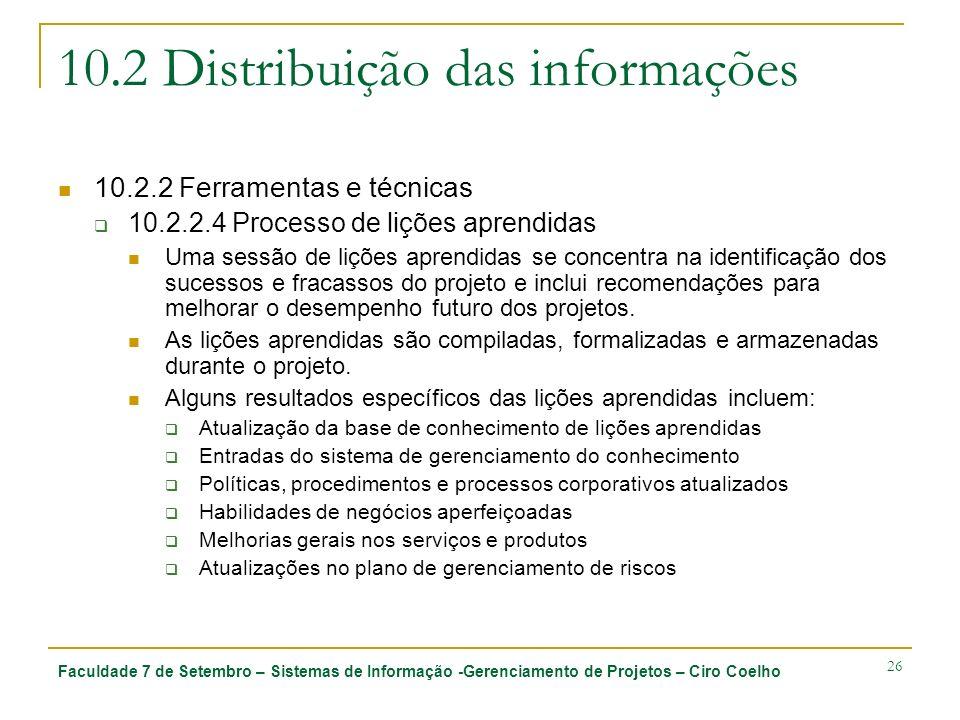 Faculdade 7 de Setembro – Sistemas de Informação -Gerenciamento de Projetos – Ciro Coelho 26 10.2 Distribuição das informações 10.2.2 Ferramentas e té