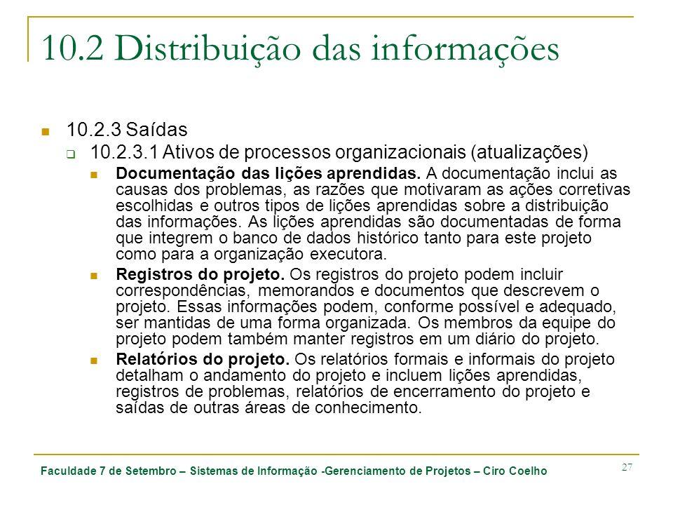Faculdade 7 de Setembro – Sistemas de Informação -Gerenciamento de Projetos – Ciro Coelho 27 10.2 Distribuição das informações 10.2.3 Saídas 10.2.3.1