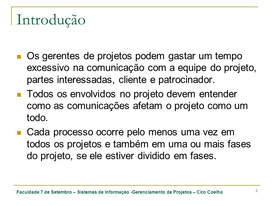 Faculdade 7 de Setembro – Sistemas de Informação -Gerenciamento de Projetos – Ciro Coelho 4 Processos 10.1 Planejamento das comunicações Determinação das necessidades de informações e comunicações das partes interessadas no projeto.