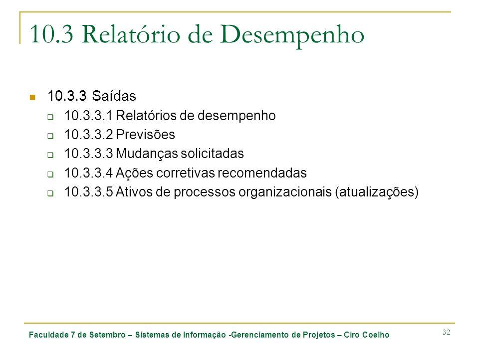 Faculdade 7 de Setembro – Sistemas de Informação -Gerenciamento de Projetos – Ciro Coelho 32 10.3 Relatório de Desempenho 10.3.3 Saídas 10.3.3.1 Relat