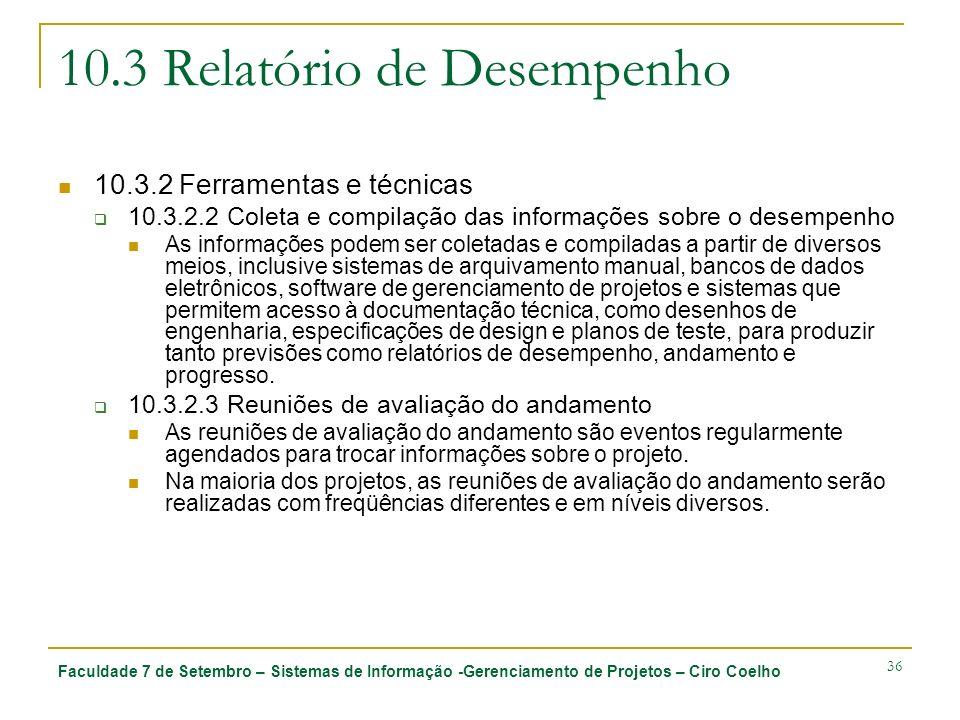 Faculdade 7 de Setembro – Sistemas de Informação -Gerenciamento de Projetos – Ciro Coelho 36 10.3 Relatório de Desempenho 10.3.2 Ferramentas e técnica