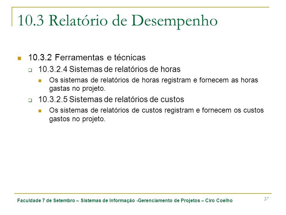 Faculdade 7 de Setembro – Sistemas de Informação -Gerenciamento de Projetos – Ciro Coelho 37 10.3 Relatório de Desempenho 10.3.2 Ferramentas e técnica