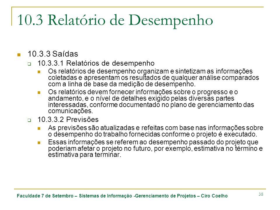 Faculdade 7 de Setembro – Sistemas de Informação -Gerenciamento de Projetos – Ciro Coelho 38 10.3 Relatório de Desempenho 10.3.3 Saídas 10.3.3.1 Relat