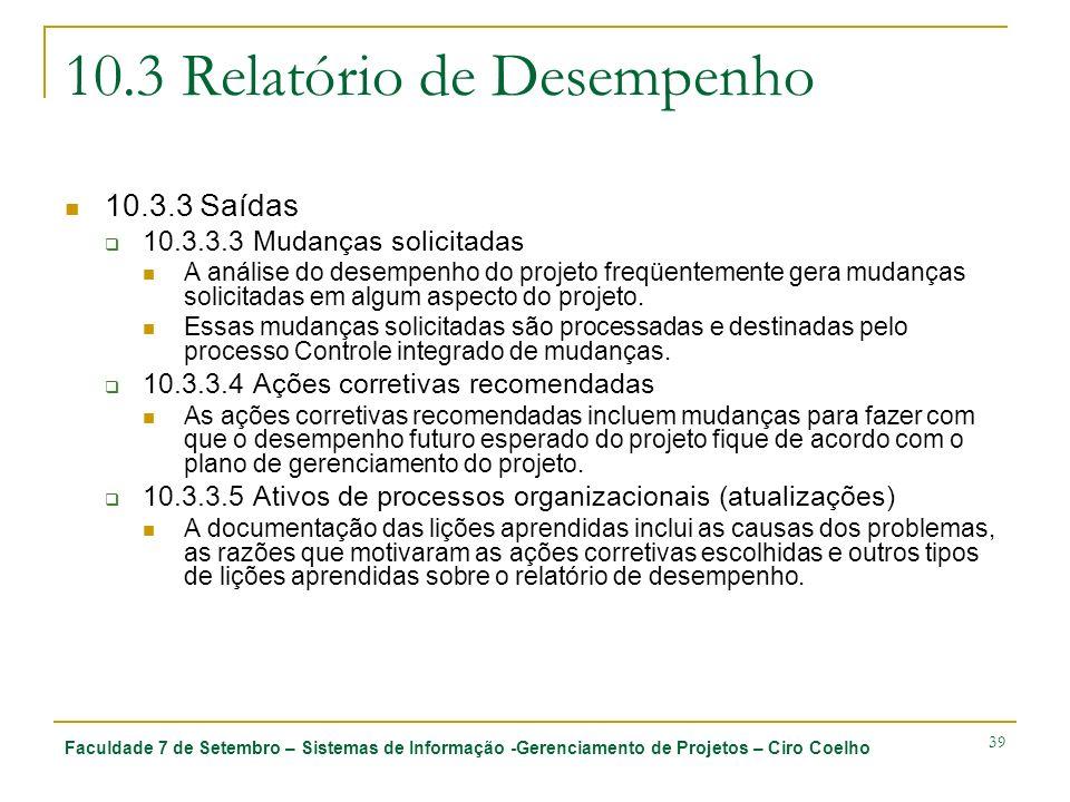 Faculdade 7 de Setembro – Sistemas de Informação -Gerenciamento de Projetos – Ciro Coelho 39 10.3 Relatório de Desempenho 10.3.3 Saídas 10.3.3.3 Mudan