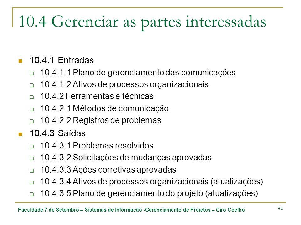 Faculdade 7 de Setembro – Sistemas de Informação -Gerenciamento de Projetos – Ciro Coelho 41 10.4 Gerenciar as partes interessadas 10.4.1 Entradas 10.