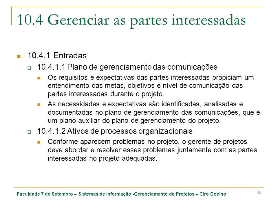 Faculdade 7 de Setembro – Sistemas de Informação -Gerenciamento de Projetos – Ciro Coelho 42 10.4 Gerenciar as partes interessadas 10.4.1 Entradas 10.