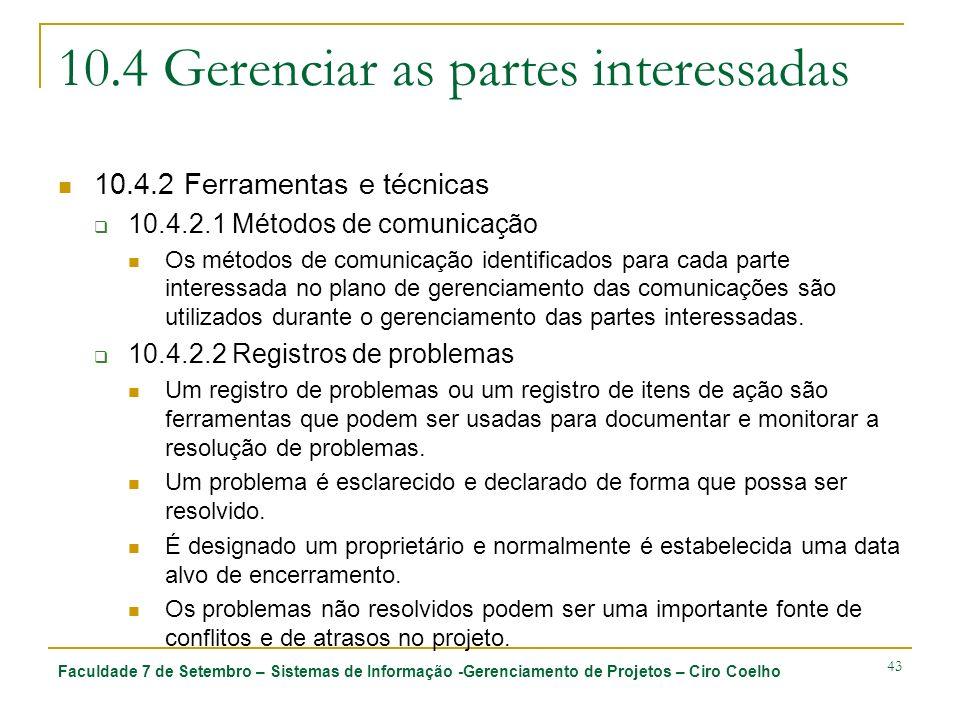 Faculdade 7 de Setembro – Sistemas de Informação -Gerenciamento de Projetos – Ciro Coelho 43 10.4 Gerenciar as partes interessadas 10.4.2 Ferramentas