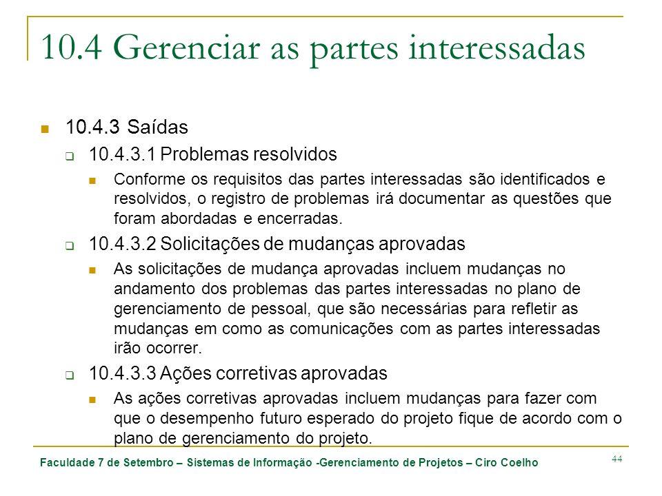 Faculdade 7 de Setembro – Sistemas de Informação -Gerenciamento de Projetos – Ciro Coelho 44 10.4 Gerenciar as partes interessadas 10.4.3 Saídas 10.4.