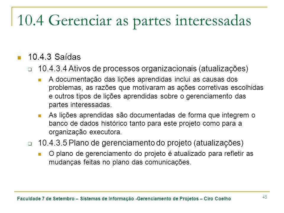 Faculdade 7 de Setembro – Sistemas de Informação -Gerenciamento de Projetos – Ciro Coelho 45 10.4 Gerenciar as partes interessadas 10.4.3 Saídas 10.4.