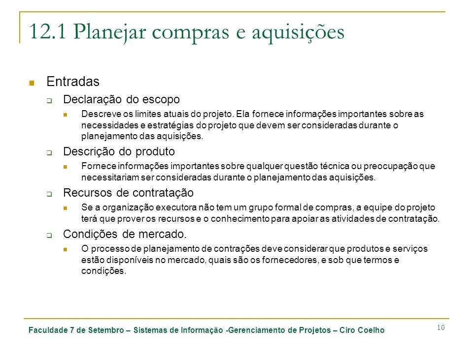Faculdade 7 de Setembro – Sistemas de Informação -Gerenciamento de Projetos – Ciro Coelho 10 12.1 Planejar compras e aquisições Entradas Declaração do