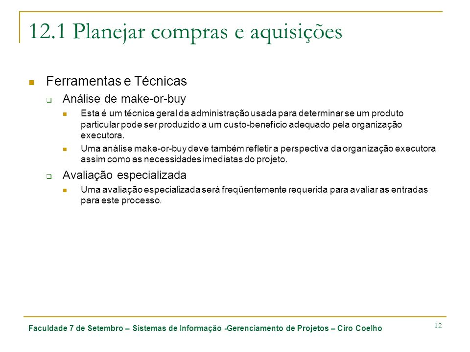 Faculdade 7 de Setembro – Sistemas de Informação -Gerenciamento de Projetos – Ciro Coelho 12 12.1 Planejar compras e aquisições Ferramentas e Técnicas