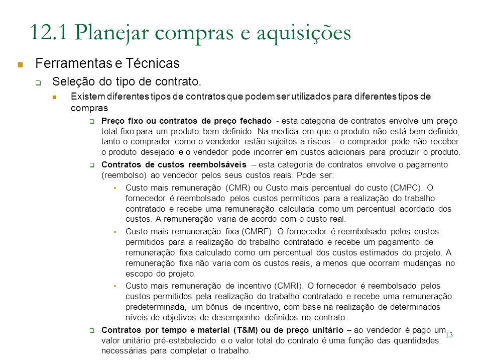 13 12.1 Planejar compras e aquisições Ferramentas e Técnicas Seleção do tipo de contrato. Existem diferentes tipos de contratos que podem ser utilizad