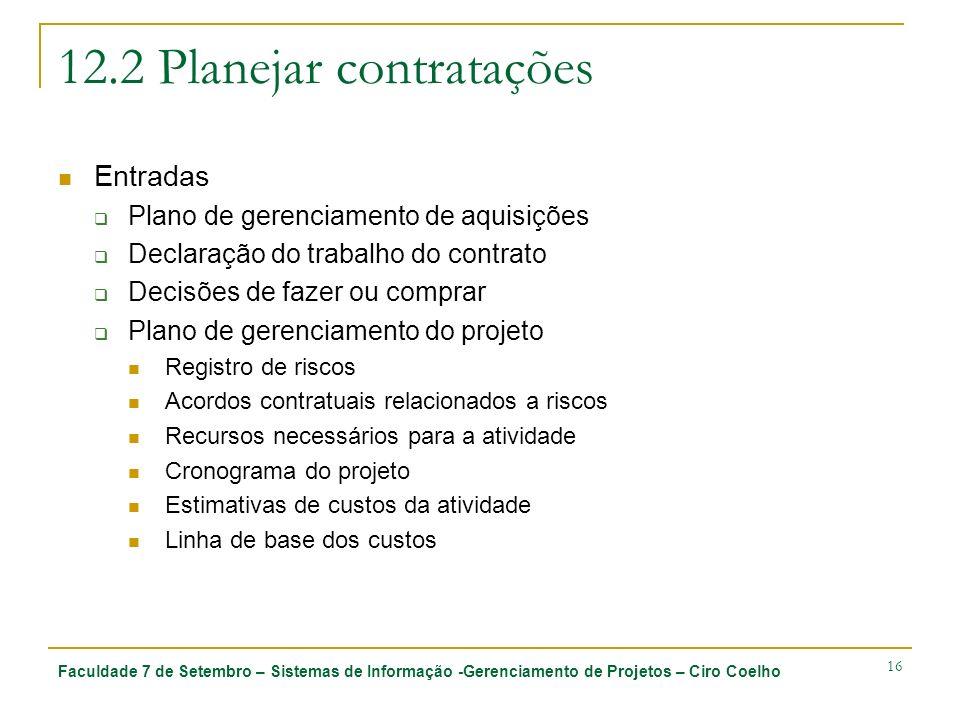 Faculdade 7 de Setembro – Sistemas de Informação -Gerenciamento de Projetos – Ciro Coelho 16 12.2 Planejar contratações Entradas Plano de gerenciament