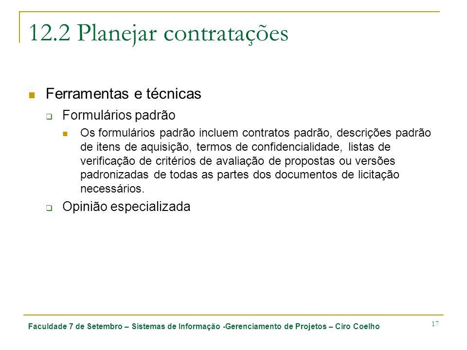 Faculdade 7 de Setembro – Sistemas de Informação -Gerenciamento de Projetos – Ciro Coelho 17 12.2 Planejar contratações Ferramentas e técnicas Formulá