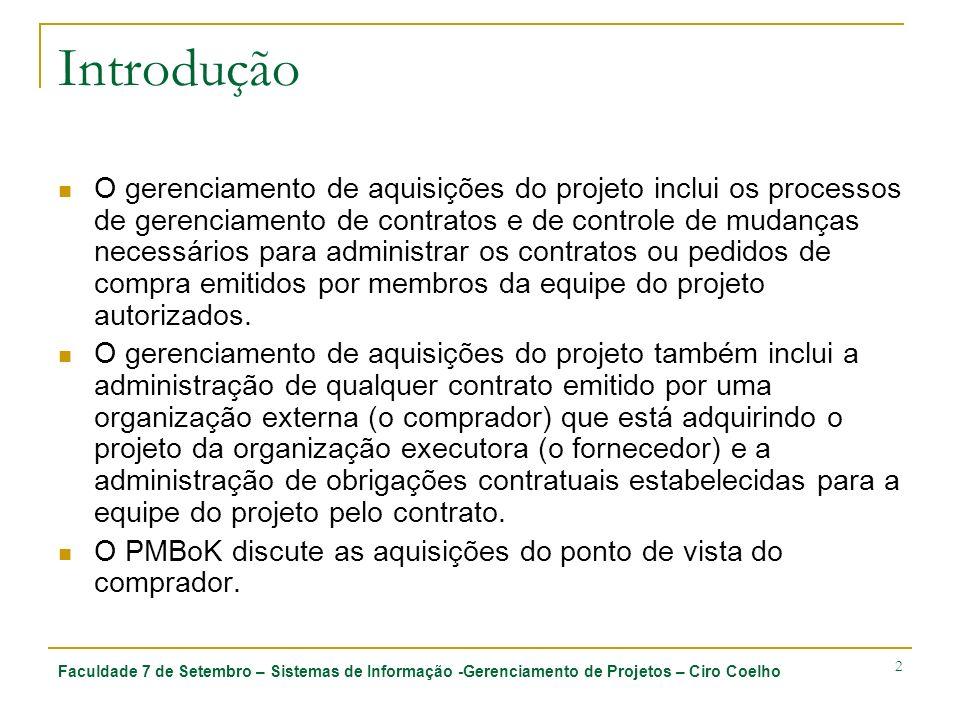 Faculdade 7 de Setembro – Sistemas de Informação -Gerenciamento de Projetos – Ciro Coelho 2 Introdução O gerenciamento de aquisições do projeto inclui