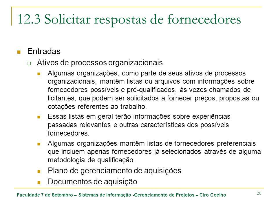 Faculdade 7 de Setembro – Sistemas de Informação -Gerenciamento de Projetos – Ciro Coelho 20 12.3 Solicitar respostas de fornecedores Entradas Ativos