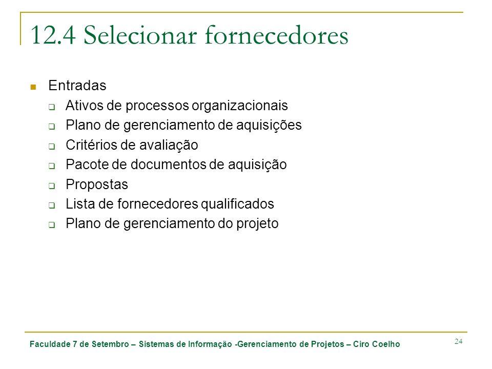 Faculdade 7 de Setembro – Sistemas de Informação -Gerenciamento de Projetos – Ciro Coelho 24 12.4 Selecionar fornecedores Entradas Ativos de processos