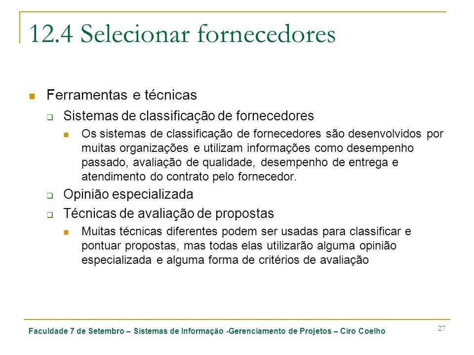 Faculdade 7 de Setembro – Sistemas de Informação -Gerenciamento de Projetos – Ciro Coelho 27 12.4 Selecionar fornecedores Ferramentas e técnicas Siste