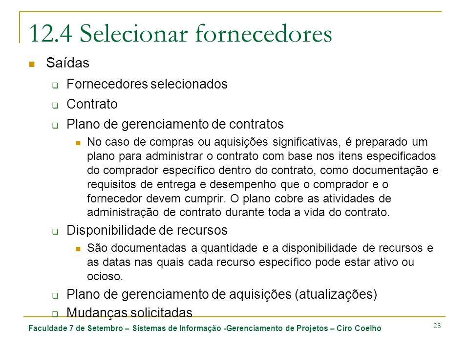Faculdade 7 de Setembro – Sistemas de Informação -Gerenciamento de Projetos – Ciro Coelho 28 12.4 Selecionar fornecedores Saídas Fornecedores selecion
