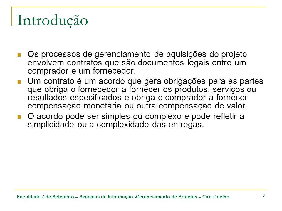 Faculdade 7 de Setembro – Sistemas de Informação -Gerenciamento de Projetos – Ciro Coelho 3 Introdução Os processos de gerenciamento de aquisições do