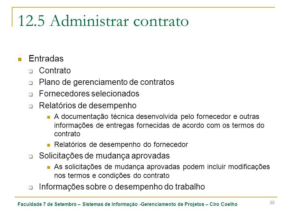 Faculdade 7 de Setembro – Sistemas de Informação -Gerenciamento de Projetos – Ciro Coelho 30 12.5 Administrar contrato Entradas Contrato Plano de gere