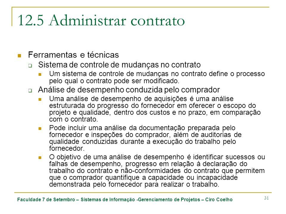 Faculdade 7 de Setembro – Sistemas de Informação -Gerenciamento de Projetos – Ciro Coelho 31 12.5 Administrar contrato Ferramentas e técnicas Sistema
