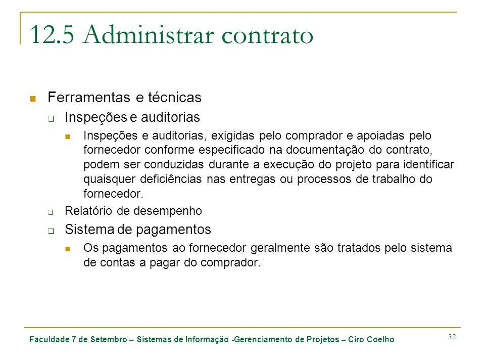 Faculdade 7 de Setembro – Sistemas de Informação -Gerenciamento de Projetos – Ciro Coelho 32 12.5 Administrar contrato Ferramentas e técnicas Inspeçõe