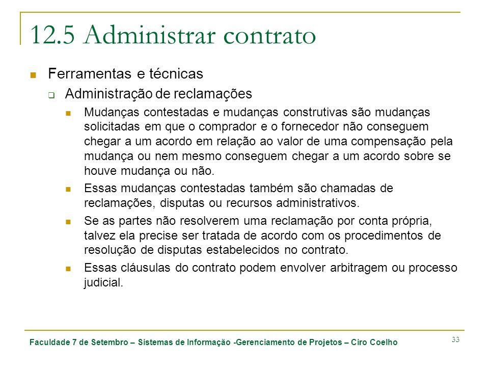 Faculdade 7 de Setembro – Sistemas de Informação -Gerenciamento de Projetos – Ciro Coelho 33 12.5 Administrar contrato Ferramentas e técnicas Administ