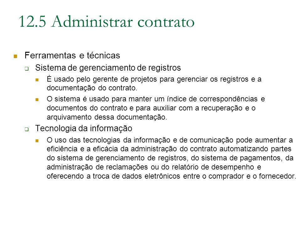 12.5 Administrar contrato Ferramentas e técnicas Sistema de gerenciamento de registros É usado pelo gerente de projetos para gerenciar os registros e