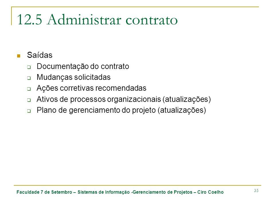 Faculdade 7 de Setembro – Sistemas de Informação -Gerenciamento de Projetos – Ciro Coelho 35 12.5 Administrar contrato Saídas Documentação do contrato