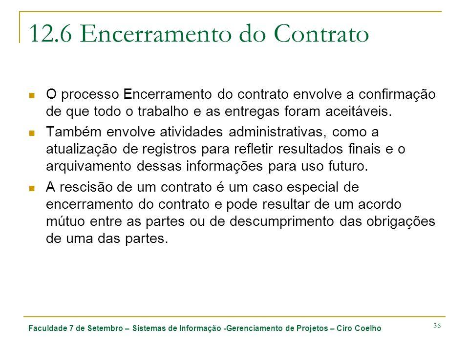 Faculdade 7 de Setembro – Sistemas de Informação -Gerenciamento de Projetos – Ciro Coelho 36 12.6 Encerramento do Contrato O processo Encerramento do