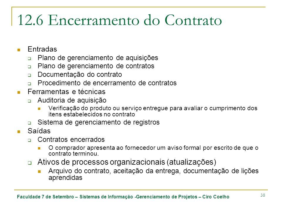 Faculdade 7 de Setembro – Sistemas de Informação -Gerenciamento de Projetos – Ciro Coelho 38 12.6 Encerramento do Contrato Entradas Plano de gerenciam