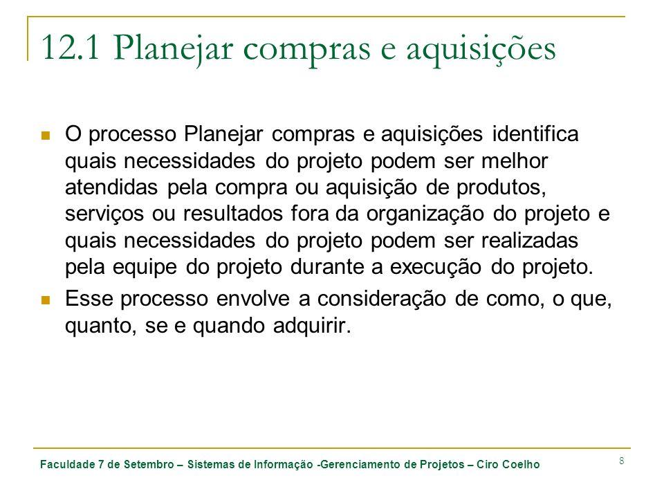 Faculdade 7 de Setembro – Sistemas de Informação -Gerenciamento de Projetos – Ciro Coelho 8 12.1 Planejar compras e aquisições O processo Planejar com