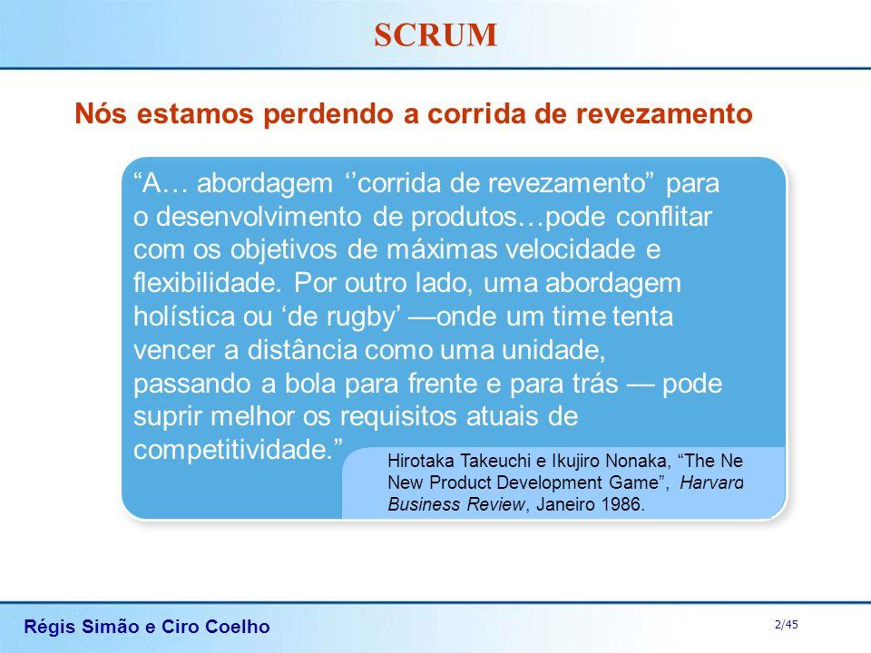 Régis Simão e Ciro Coelho 2/45 SCRUM Nós estamos perdendo a corrida de revezamento Hirotaka Takeuchi e Ikujiro Nonaka, The New New Product Development