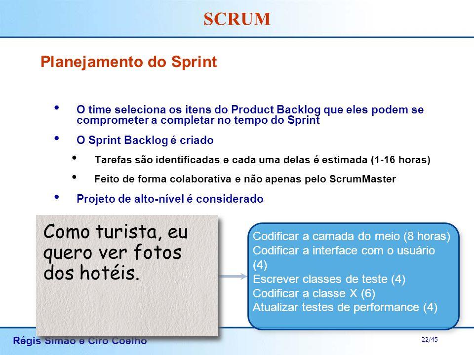Régis Simão e Ciro Coelho 22/45 SCRUM Planejamento do Sprint O time seleciona os itens do Product Backlog que eles podem se comprometer a completar no