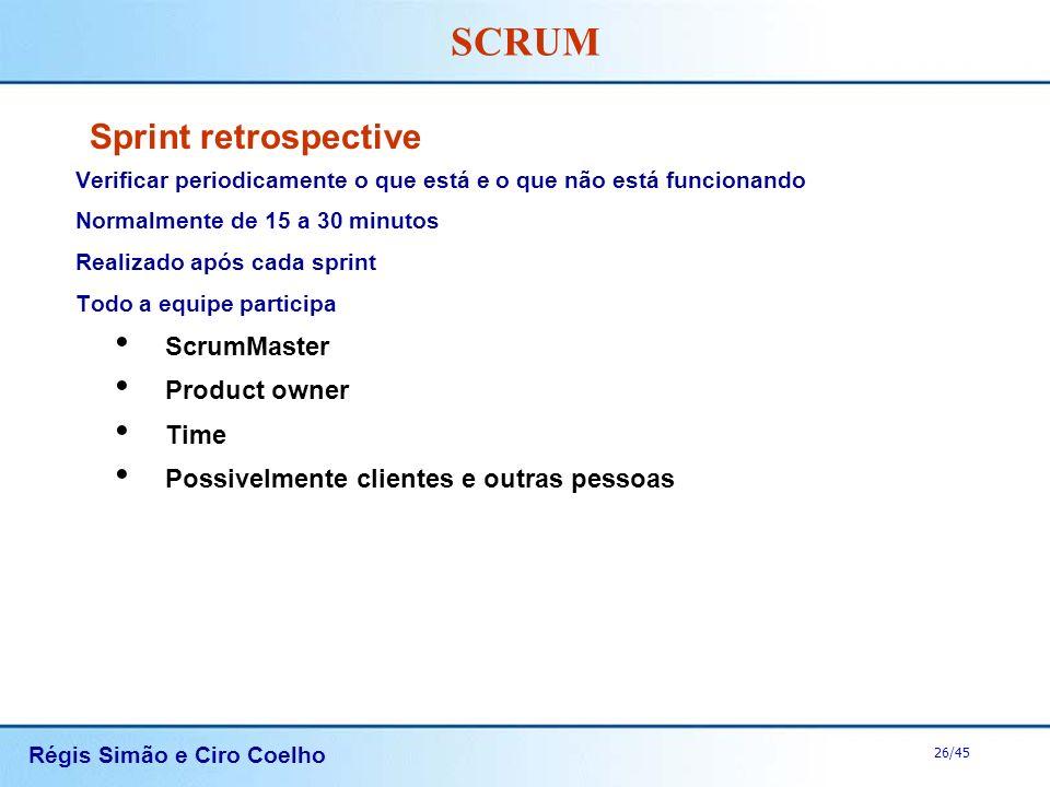 Régis Simão e Ciro Coelho 26/45 SCRUM Sprint retrospective Verificar periodicamente o que está e o que não está funcionando Normalmente de 15 a 30 min